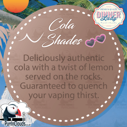 Dinner Lady Cola Shades E-Liquid | Summer Holidays Range | Puffin Clouds UK